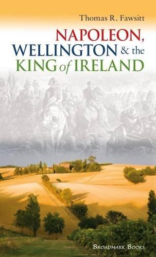 9780992948412: Napoleon, Wellington and the King of Ireland