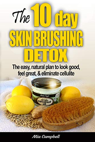 9780992960902: The 10-Day Skin Brushing Detox: The Easy, Natural Plan to Look Great, Feel Amazing, & Eliminate Cellulite