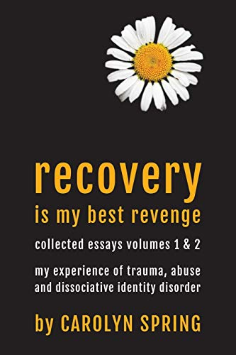 9780992961930: Recovery is my best revenge: My experience of trauma, abuse and dissociative identity disorder