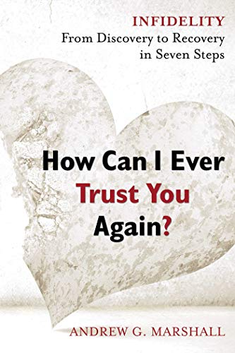 How Can I Ever Trust You Again?: Infidelity: from Discovery to Recovery in Seven Steps: Andrew ...