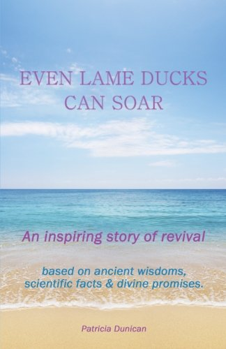 Even Lame Ducks Can Soar: One Woman's Inspiring Story of Revival: Dunican, Patricia