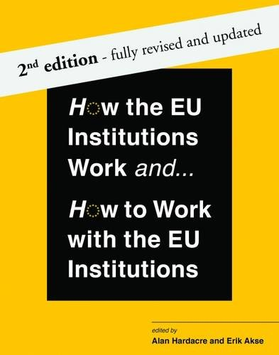 9780992974886: How the EU Institutions Work and... How to Work with the EU Institutions