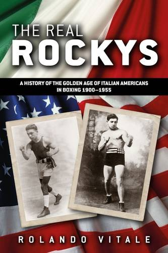 9780992982201: The Real Rockys: A History of the Golden Age of Italian Americans in Boxing 1900-1955