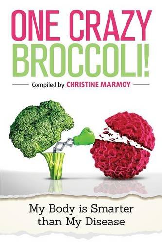 9780992987688: One Crazy Broccoli - My Body is Smarter than My Disease