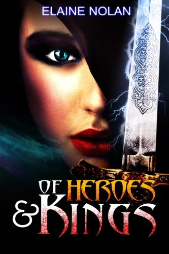 9780993002601: Of Heroes and Kings: When the ancient Celtic and the modern world collide, old rivalries and loves reignite...