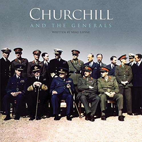 Churchill and the Generals: 1939-45: Lepine, Mike