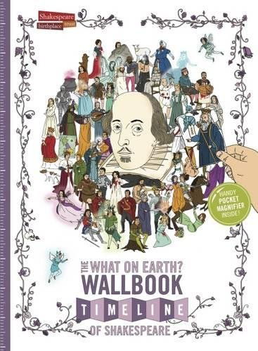 9780993019999: The What on Earth? Wallbook Timeline of Shakespeare: The Wonderful Plays of William Shakespeare Performed at the Original Globe Theatre