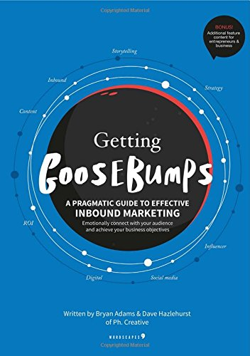 9780993022159: Getting Goosebumps: A Pragmatic Guide to Effective Inbound Marketing: Emotionally Connect with Your Audience and Achieve Your Business Objectives