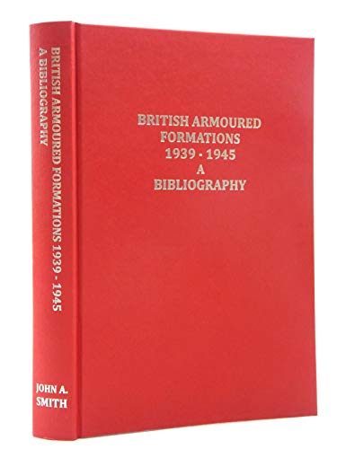 9780993022807: British Armoured Formations 1939 - 1945, a Bibliography: Annotated and Illustrated, Incorporating Armoured Regiments, Brigades and Divisions in Service During World War Two