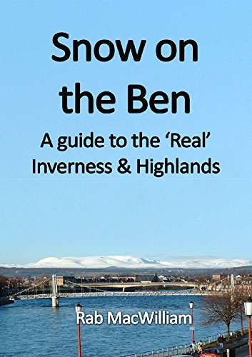 Snow on the Ben: A Guide to the 'Real' Inverness and Highlands: MacWilliam, Rab
