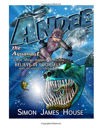 9780993033124: Andee the Aquanaut: Great Things Happen When You Believe in Yourself (Volume 3)