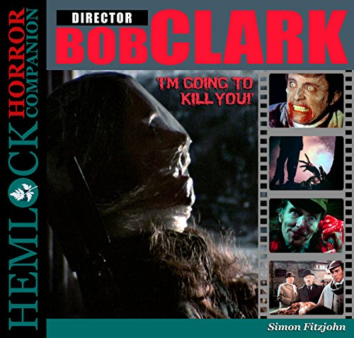 9780993054105: Bob Clark: I'm Going to Kill You!