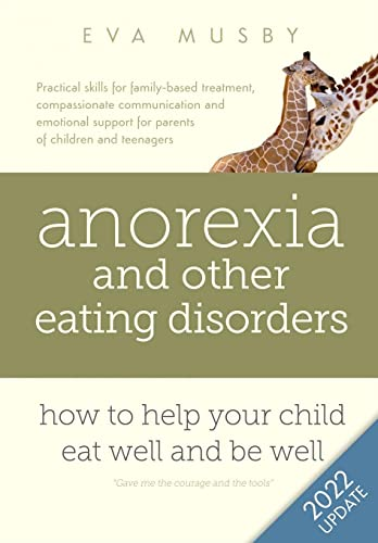 9780993059803: Anorexia and other Eating Disorders: how to help your child eat well and be well: Practical solutions, compassionate communication tools and emotional support for parents of children and teenagers