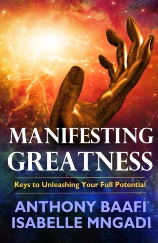 9780993066214: Manifesting Greatness: Keys to Unleashing Your Full Potential