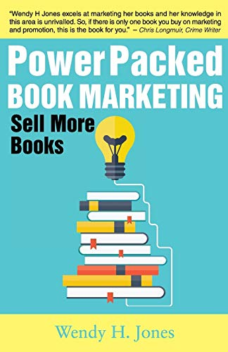 Power Packed Book Marketing: Sell More Books: Wendy H. Jones