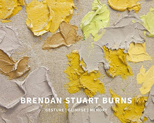 9780993078606: Brendan Stuart Burns: Gesture   Glimpse   Memory