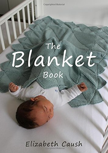 The Blanket Book: A Book of Knitting Patterns and Therapy Bringing You Comfort for a Peaceful Life....
