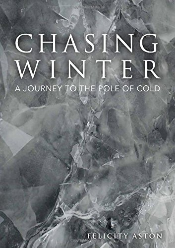 9780993102202: Chasing Winter: A Journey to the Pole of Cold [Idioma Inglés]