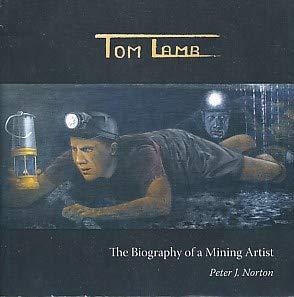 Tom Lamb: The Biography of a Mining: Peter J. Norton,