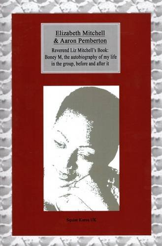 9780993122514: Reverend Liz Mitchell's Book Boney M: The Autobiography of My Life in the Group, Before and After it