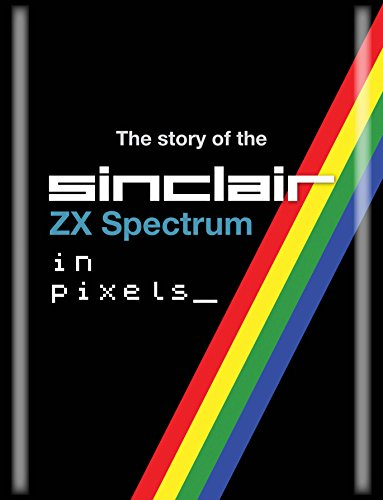 9780993131509: The History of the ZX Spectrum in Pixels