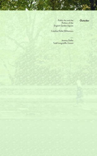 9780993156335: Outsider: Public Art and the Politics of the English Garden Square 2015: Catalina Pollak, Jeremy Deller, Todd Longstaffe-Gowan