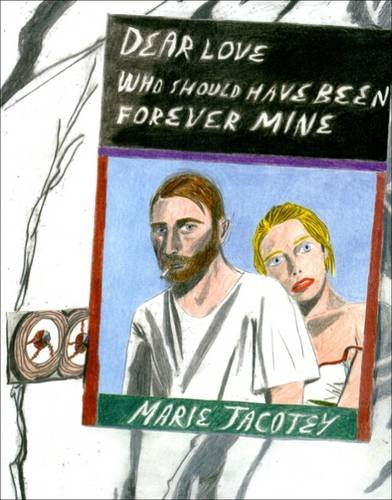 9780993156359: Marie Jacotey: Dear Love Who Should Have Been Forever Mine 2015