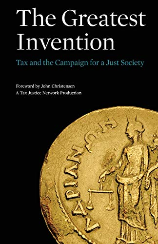 9780993161636: The Greatest Invention: Tax and the Campaign for a Just Society