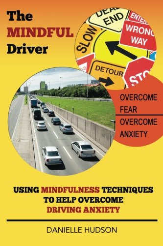 9780993168345: The Mindful Driver: Using Mindfulness Techniques to Help Overcome Driving Anxiety