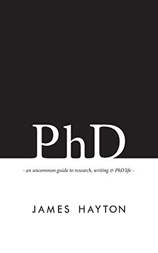 9780993174100: PhD: An uncommon guide to research, writing & PhD life