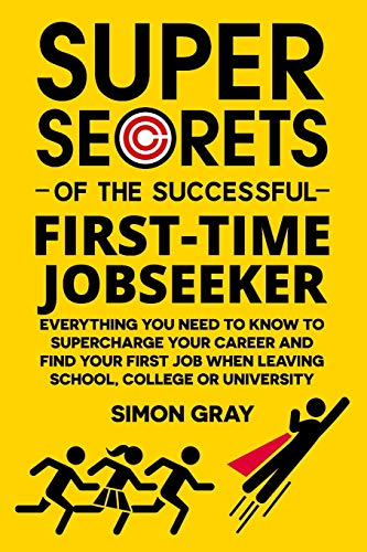 9780993178306: Super Secrets of the Successful First-Time Jobseeker: Everything you need to know to supercharge your career and find your first job when leaving school, college or university