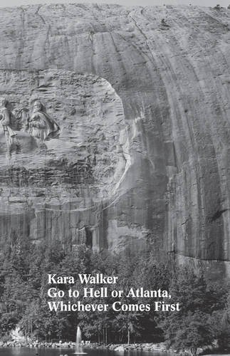 9780993179846: Kara Walker: Go to Hell or Atlanta, Whichever Comes First