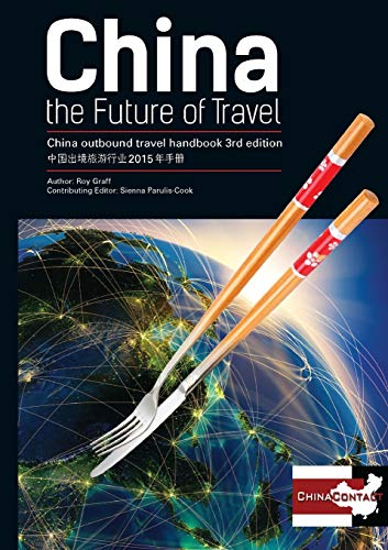 9780993185809: China, the Future of Travel: The China Outbound Travel Handbook 2015 Edition