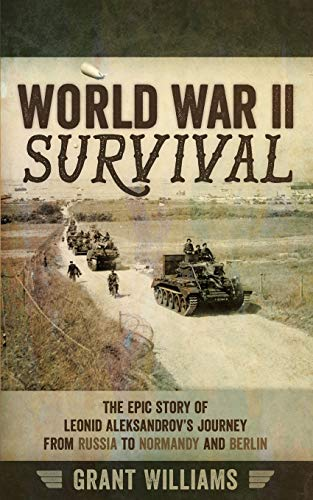 9780993190919: World War II Survival: The epic story of Leonid Aleksandrov's journey from Russia to Normandy and Berlin