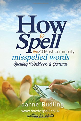 How to Spell the 20 Most Commonly Misspelled Words Spelling Workbook & Journal: Joanne Rudling