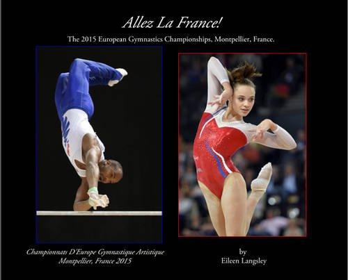 9780993206900: Allez La France!: The 2015 European Gymnastics Championships