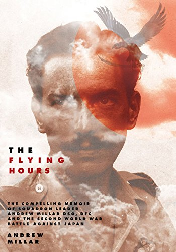 The Flying Hours: The Compelling Memoir of Squadron Leader Andrew Millar DSO, DFC, and the Second ...