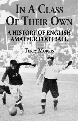 9780993215247: In A Class of Their Own: A History of English Amateur Football