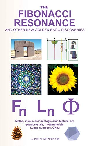 9780993216602: The Fibonacci Resonance and Other New Golden Ratio Discoveries: Maths, Music, Archaeology, Architecture, Art, Quasicrystals, Metamaterials, ...