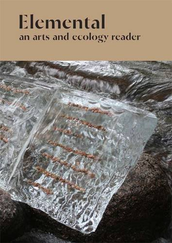 9780993219207: Elemental: An Arts and Ecology Reader