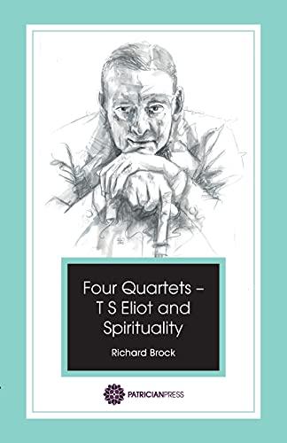 Four Quartets - T S Eliot and Spirituality: Richard Brock