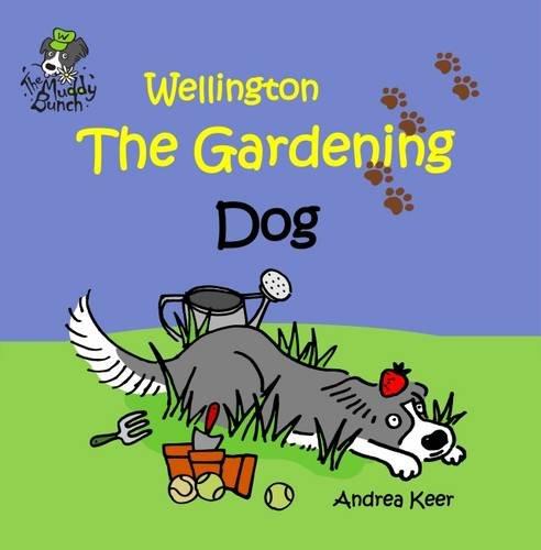 Wellington the Gardening Dog: Keer, Andrea