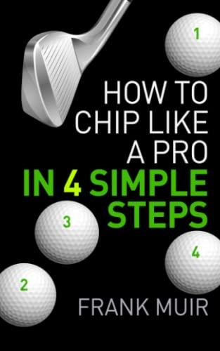 9780993251849: How to Chip Like a Pro in 4 Simple Steps (Play Better Golf) (Volume 1)