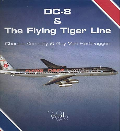 DC-8 and the Flying Tiger Line: Kennedy, Charles, Van Herbruggen, Guy