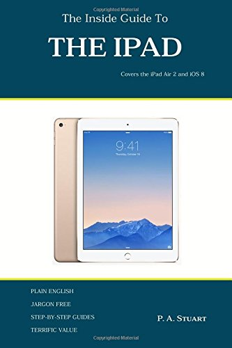 9780993266171: The Inside Guide To The iPad: Covers the iPad Air 2 and iOS 8