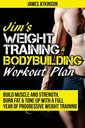 9780993279102: Jim's Weight Training & Bodybuilding Workout Plan: Build muscle and strength, burn fat & tone up with a full year of progressive weight training ... year of progressive weight training workouts