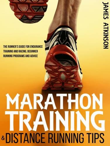 9780993279140: Marathon Training & Distance Running Tips: The Runners Guide for Endurance Training and Racing, Beginner Running Programs and Advice