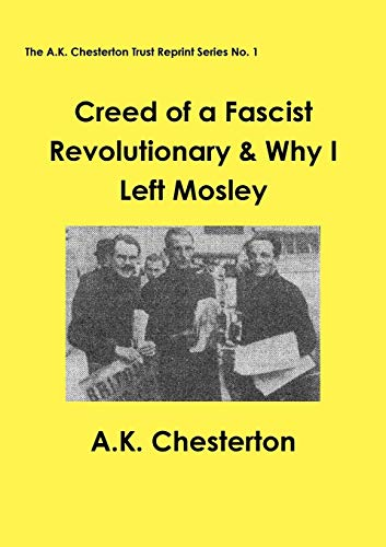 9780993288500: Creed of a Fascist Revolutionary & Why I Left Mosley (The A.K. Chesterton Trust Reprint Series)