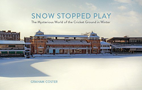 Snow Stopped Play: The Mysterious World of the Cricket Ground in Winter: Graham Coster