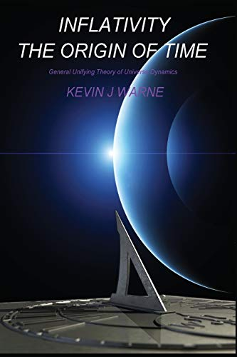 Inflativity: The Origin of Time: General Unifying: Kevin J. Warne